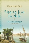 Sipping from the Nile: My Exodus From Egypt - Jean Naggar