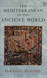 The Mediterranean in the Ancient World - Fernand Braudel