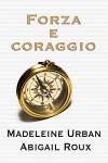 Forza e coraggio (serie Armi & bagagli Vol. 2) (Italian Edition) - Madeleine Urban, Abigail Roux, Chiara Bernardi, Martina Nealli