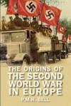 The Origins of the Second World War in Europe (Origins of Modern War) - P.M.H. Bell