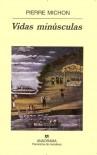 Vidas minúsculas (Panorama de narrativas) - Pierre Michon