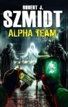 Alpha Team - Robert J. Szmidt