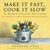 Make It Fast, Cook It Slow: The Big Book of Everyday Slow Cooking - Stephanie O'Dea