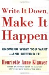 Write It Down, Make It Happen: Knowing What You Want And Getting It - Henriette Anne Klauser