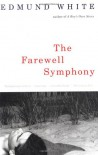 The Farewell Symphony - Edmund White