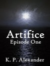 Artifice: Episode One - K. P. Alexander
