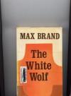 The White Wolf - Max Brand