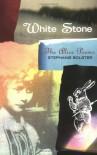 White Stone: The Alice Poems - Stephanie Bolster