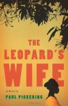 The Leopard's Wife: A Novel - Paul Pickering