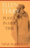 Ellen Terry: Player in Her Time - Nina Auerbach