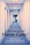 Where Have All the Nurses Gone? - Faye Satterly