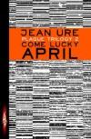 Plague Trilogy: Come Lucky April - Jean Ure
