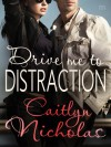 Drive Me to Distraction - Caitlyn Nicholas