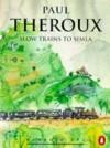 Slow Trains To Simla - Paul Theroux