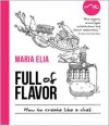 Full of Flavor: How to Create Like a Chef - Maria Elia
