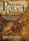 Prayers That Rout Demons: Prayers for Defeating Demons and Overthrowing the Powers of Darkness - John Eckhardt