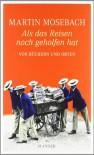 Als das Reisen noch geholfen hat: Von Büchern und Orten - Martin Mosebach