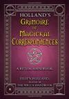 Holland's Grimoire of Magickal Correspondences: A Ritual Handbook - Eileen Holland