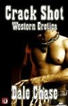 Crack Shot: Western Erotica - Dale Chase