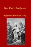 Not Paul, But Jesus - Jeremy Bentham