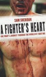 A Fighter's Heart: One Man's Journey Through the World of Fighting - Sam Sheridan