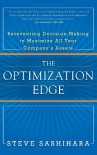 The Optimization Edge: Reinventing Decision Making to Maximize All Your Company's Assets - Steve Sashihara