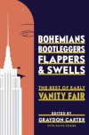 Bohemians, Bootleggers, Flappers, and Swells: The Best of Early Vanity Fair - Vanity Fair editors, Graydon Carter, David Friend