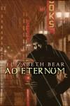 Ad Eternum - Elizabeth Bear