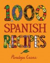 1,000 Spanish Recipes - Penelope Casas