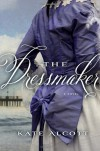 The Dressmaker: A Novel - Kate Alcott