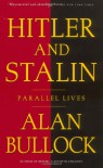 Hitler and Stalin: Parallel Lives - Alan Bullock