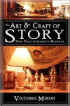 The Art & Craft of Story: 2nd Practitioner's Manual - Victoria Mixon