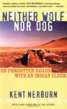 Neither Wolf nor Dog: On Forgotten Roads with an Indian Elder - Kent Nerburn