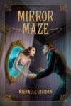 Mirror Maze - Michaele Jordan