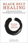 Black Belt Healing: A Martial Artist's Guide to Pain Management and Injury Recovery - David Nelson,  Foreword by Stacey Shook