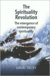 The Spirituality Revolution: The Emergence of Contemporary Spirituality - David Tacey