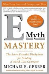 E-Myth Mastery: The Seven Essential Disciplines for Building a World Class Company - Michael E. Gerber