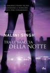 Tra le braccia della notte  - Nalini Singh