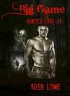 Big Game: Hunted Love #1 - Aden Lowe