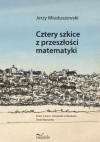 Cztery szkice z przeszłości matematyki - Jerzy Mioduszewski