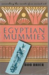Egyptian Mummies: Unravelling the Secrets of an Ancient Art - Bob Brier