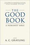 The Good Book: A Humanist Bible - A.C. Grayling, Bill Swainson