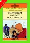 Uma Viagem ao Tempo dos Castelos - Ana Maria Magalhães, Isabel Alçada