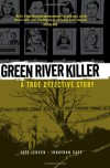 Green River Killer: A True Detective Story - Jonathan Case, Jeff Jensen