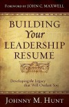 Building Your Leadership Resume: Developing the Legacy that Will Outlast You - Johnny M. Hunt, John C. Maxwell
