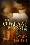 The Company of Fools - Annemarie Hartnett