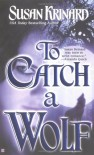 To Catch A Wolf (Historical Werewolf Series, Book 4) - Susan Krinard