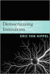 Democratizing Innovation - Eric von Hippel