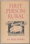 First Person Rural: Essays of a Sometime Farmer - Perrin Noel