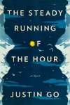 The Steady Running of the Hour: A Novel - Justin Go